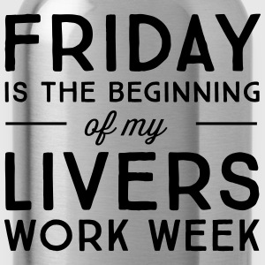 Friday is the beginning of my livers work week T-Shirts - Water Bottle