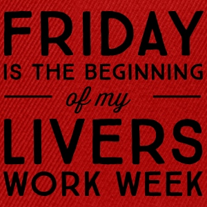 Friday is the beginning of my livers work week T-Shirts - Snapback Cap