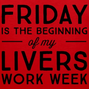Friday is the beginning of my livers work week T-Shirts - Men's Premium Tank Top