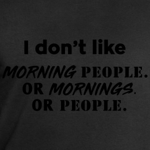 I don't like morning people or mornings or people T-Shirts - Men's Sweatshirt by Stanley & Stella