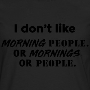 I don't like morning people or mornings or people T-Shirts - Men's Premium Longsleeve Shirt