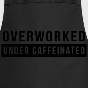 Overworked. Under Caffeinated T-Shirts - Cooking Apron
