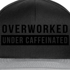 Overworked. Under Caffeinated T-Shirts - Snapback Cap