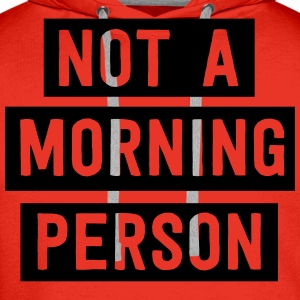 Not a morning person T-Shirts - Men's Premium Hoodie