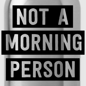 Not a morning person T-Shirts - Water Bottle