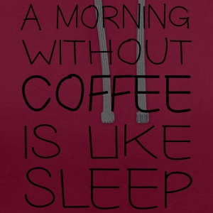 A morning without coffee is like sleep T-Shirts - Contrast Colour Hoodie
