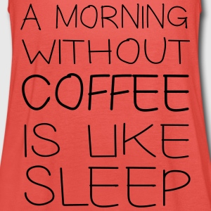 A morning without coffee is like sleep T-Shirts - Women's Tank Top by Bella