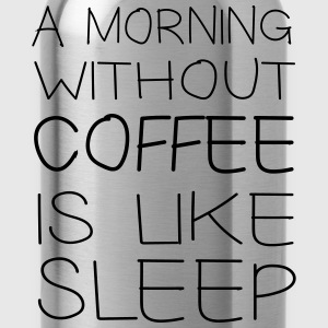 A morning without coffee is like sleep T-Shirts - Water Bottle