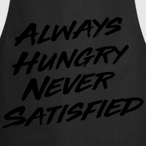 Always hungry never satisfied T-Shirts - Cooking Apron