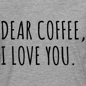 Dear coffee, I love you T-Shirts - Men's Premium Longsleeve Shirt