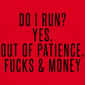 Do I run? Yes. Out of patience, fucks & money Mugs & Drinkware - Men's T-Shirt