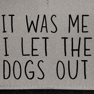 It was me. I let the dogs out T-Shirts - Snapback Cap