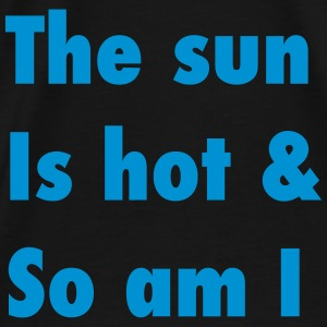 The sun is hot & so am I Sweat-shirts - T-shirt Premium Homme