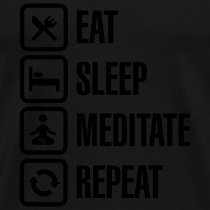 Eat -  sleep - meditate - repeat Hoodies & Sweatshirts - Men's Premium T-Shirt