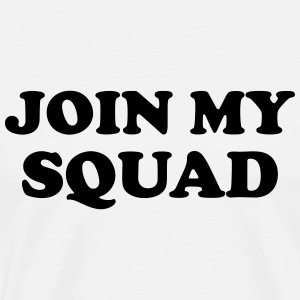 Join my squad Hoodies & Sweatshirts - Men's Premium T-Shirt