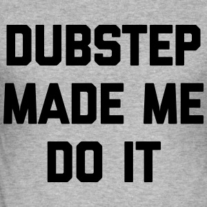 Dubstep Do It Music Quote Hoodies & Sweatshirts - Men's Slim Fit T-Shirt