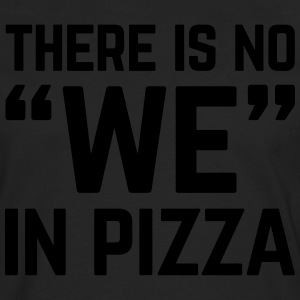 No We In Pizza Funny Quote T-Shirts - Männer Premium Langarmshirt