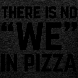 No We In Pizza Funny Quote T-Shirts - Männer Premium Tank Top