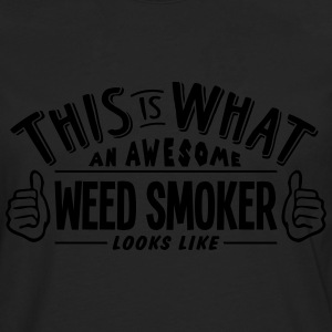 awesome weed smoker looks like pro desig - Men's Premium Longsleeve Shirt