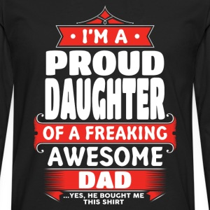Proud Daughter Of A Freaking Awesome Dad T-Shirts - Men's Premium Longsleeve Shirt