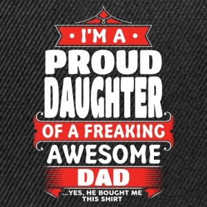 Proud Daughter Of A Freaking Awesome Dad T-Shirts - Snapback Cap