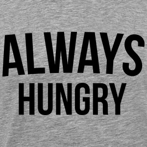 Always Hungry Funny Quote Top - Maglietta Premium da uomo