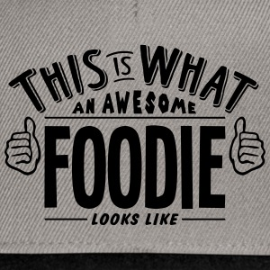 awesome foodie looks like pro design - Snapback Cap