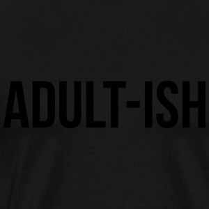 Adult-ish Funny Quote Pullover & Hoodies - Männer Premium T-Shirt