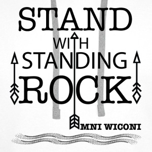 STAND WITH STANDING ROCK	 Shirts - Men's Premium Hoodie