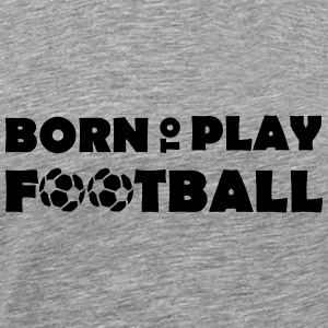 Born to play Football Långärmade T-shirts - Maglietta Premium da uomo