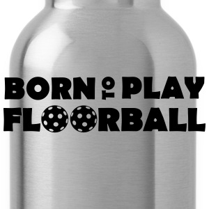 Born to play Floorball T-shirts - Vattenflaska