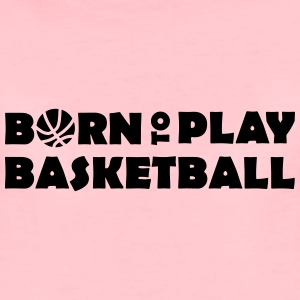 Born to play Basketball Babymössa - Maglietta Premium da donna