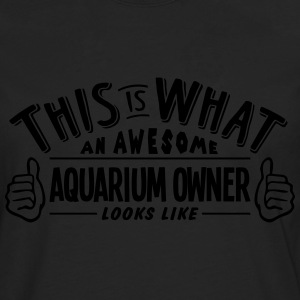 awesome aquarium owner looks like pro de - Men's Premium Longsleeve Shirt