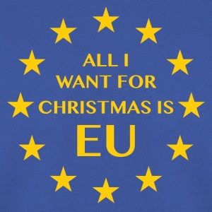 All I want for Chrismas is EU - Men's Sweatshirt