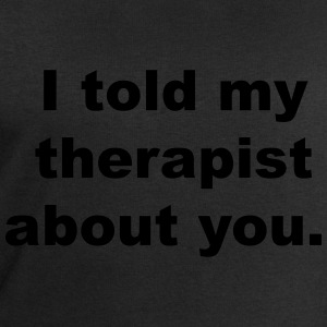 I told my therapist about you T-Shirts - Men's Sweatshirt by Stanley & Stella