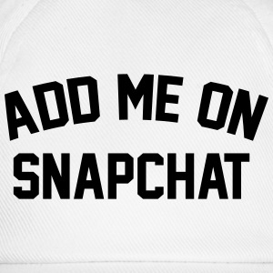 Add me on snapchat T-Shirts - Baseball Cap