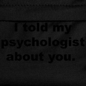 I told my psychologist about you T-Shirts - Kids' Backpack