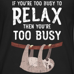 Are You Too Busy To Relax? | Sloth Hanging On Tree T-Shirts - Männer Premium Langarmshirt