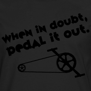 Cyclist | When In Doubt, Pedal It Out. T-shirts - Mannen Premium shirt met lange mouwen