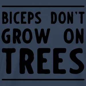 Biceps don't grow on trees Sports wear - Men's Premium T-Shirt