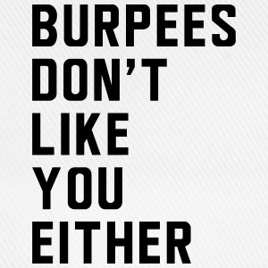 Burpees don't like you either T-Shirts - Baseball Cap