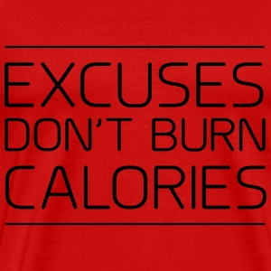Excuses don't burn calories Tops - Men's Premium T-Shirt