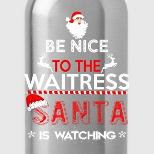 Be Nice To The Waitress Santa Is Watching T-Shirts - Water Bottle