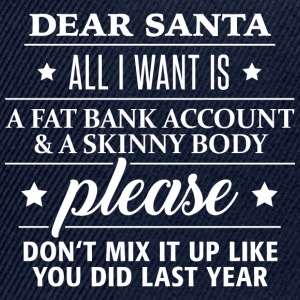 dear Santa fat bank account and skinny body - Snapback Cap