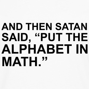 And then satan said, put the alphabet in math T-Shirts - Men's Premium Longsleeve Shirt