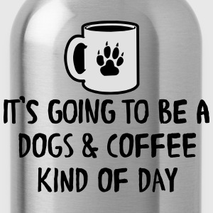 It's going to be a dogs & coffee kind of day T-Shirts - Water Bottle