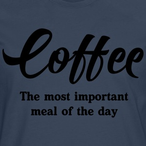 Coffee. The most important meal of the day T-Shirts - Men's Premium Longsleeve Shirt
