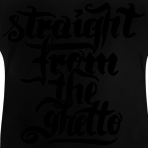 straight from the ghetto Langarmshirts - Baby T-Shirt