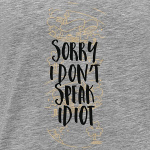 Sorry I don´t speak Idiot! Ich spreche kein Idiot! Langarmshirts - Männer Premium T-Shirt