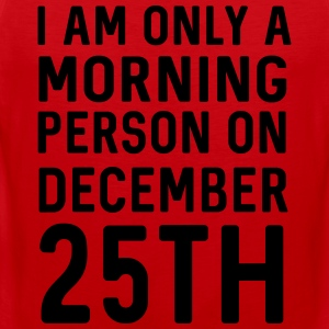 Only a morning person on December 25th T-Shirts - Men's Premium Tank Top